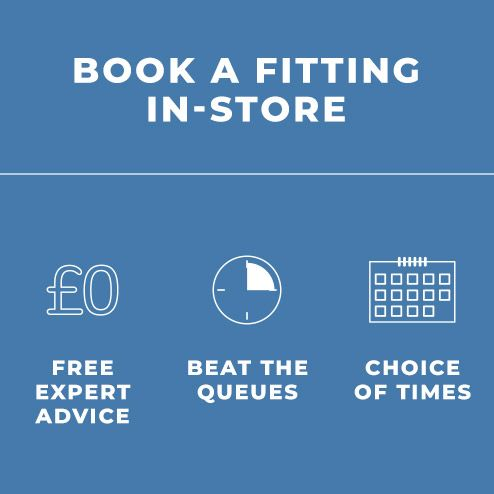 Book a fitting in-store - Free expert advice, beat the queues, choice of times