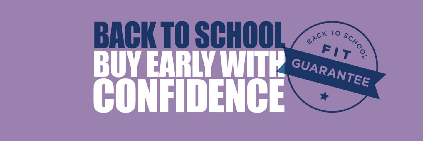 Back to School Fit Guarantee. Buy early with confidence.
