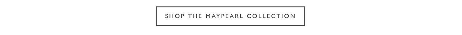 Shop the Maypearl Collection