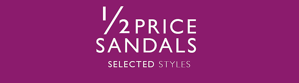 Half Price Sandals - selected styles